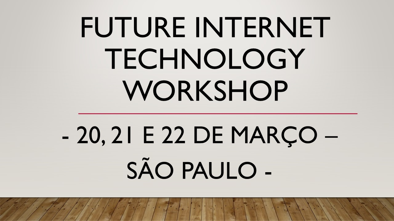 Future Internet Technologies Workshop in Brazil