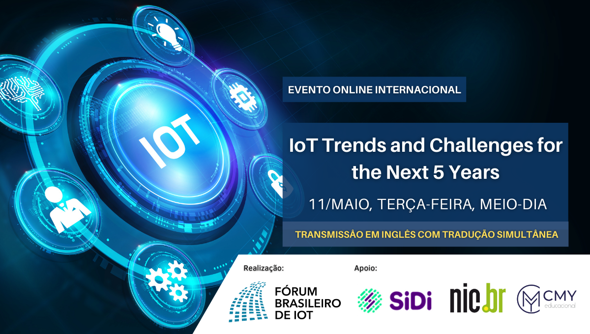 Seminário IOT TRENDS AND CHALLENGES FOR THE NEXT 5 YEARS - 11/mai/2021 - 12h