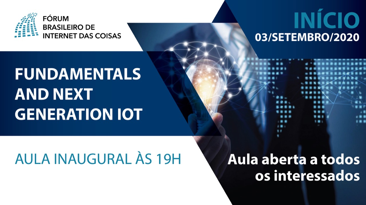 Aula inagural do Curso IoT Fundamentals and Next Generation IoT - esta aula apenas e gratuita - 03 set 2020 - 19h00